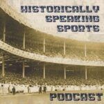 Historically Speaking Sports Podcast Cover Art with host Dana Auguster